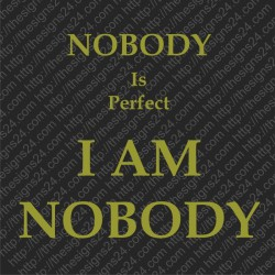 Nobody Is Perfect I Am Nobody - heat transfer picture