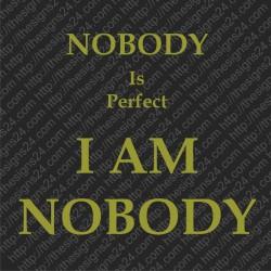 Nobody Is Perfect I Am Nobody - trükk kangale riidele