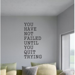 You Have Not Failed Until You Quit Trying  - self adhesive wall decal