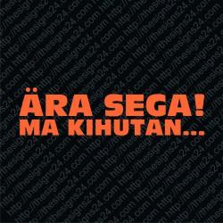 Ära Sega Ma Kihutan! - car vinyl decal bumper sticker