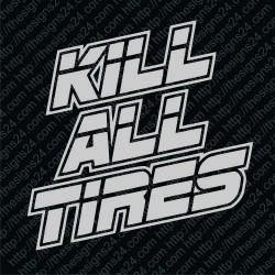 Kill All Tires v1 - car vinyl decal bumper sticker