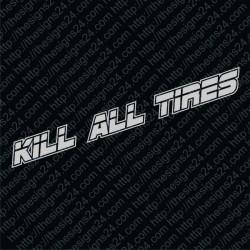 Kill All Tires v2 - car vinyl decal bumper sticker
